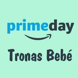 Prime Day Amazon 2017 ofertas tronas bebe
